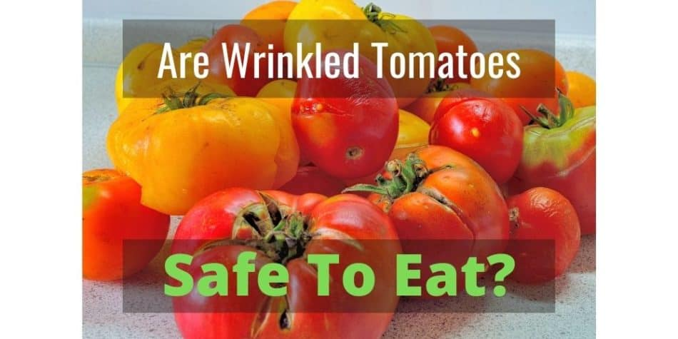 Are wrinkled tomatoes safe to eat