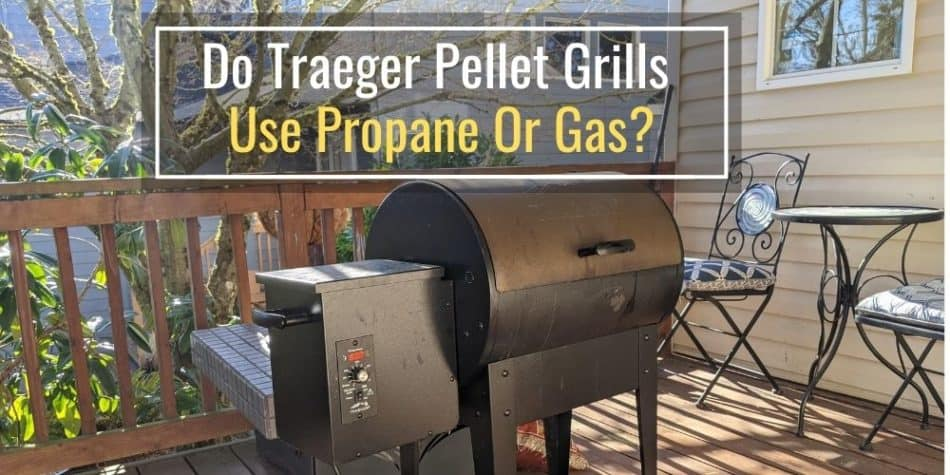 Do Traeger Pellet Grills Use Propane Or Gas