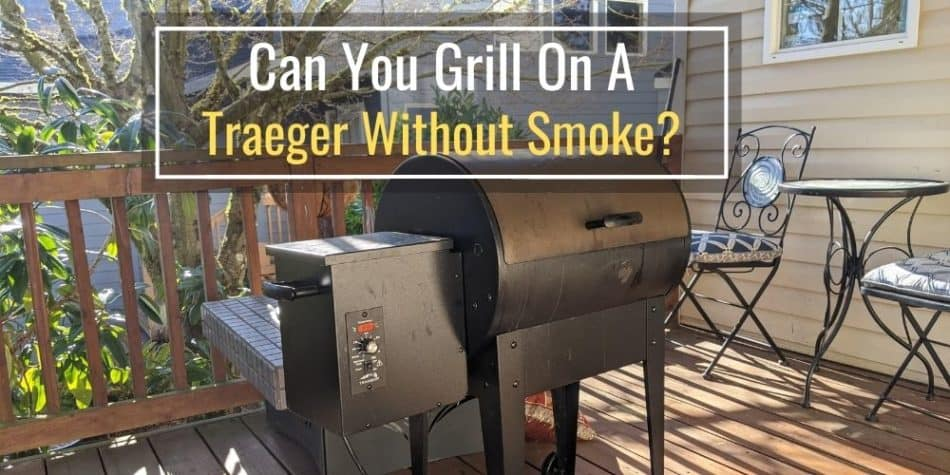 Can You Grill On A Traeger Without Smoke