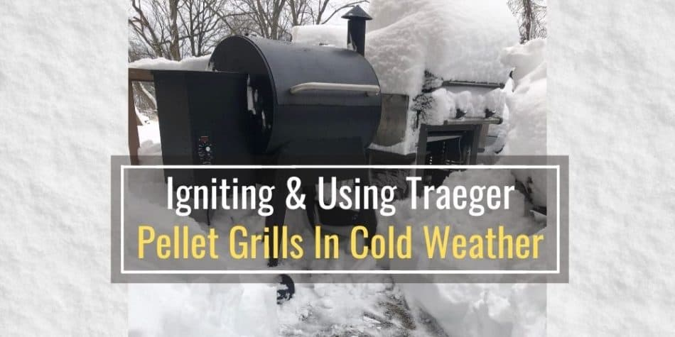 Igniting And Using Traeger Pellet Grills In Cold Weather