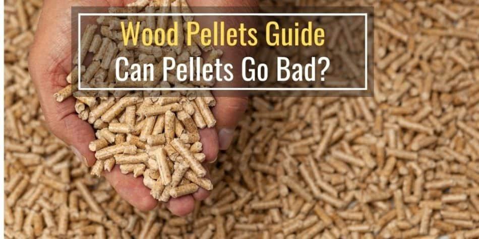 Wood Pellets Guide Can Pellets Go Bad?