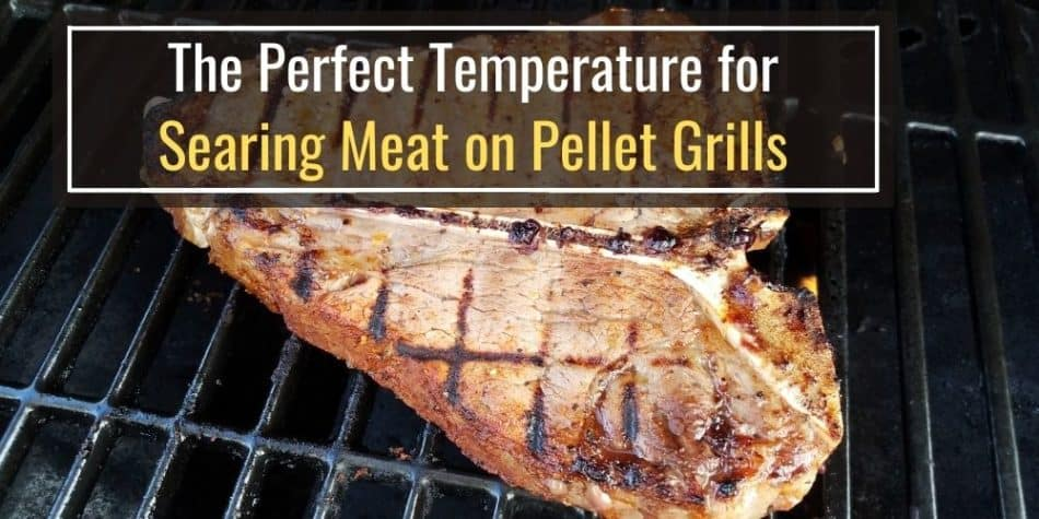 The Perfect Temperature for Searing Meat on Pellet Grills