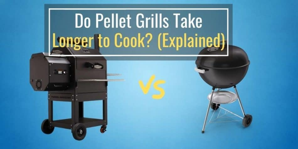 Do Pellet Grills Take Longer to Cook? (Explained)
