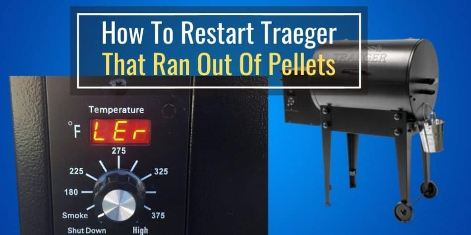 How To Restart Traeger That Ran Out Of Pellets Photo Guide