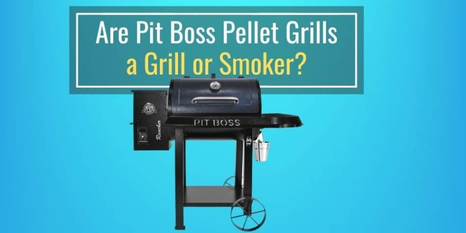 Are Pit Boss Pellet Grills a Grill or Smoker
