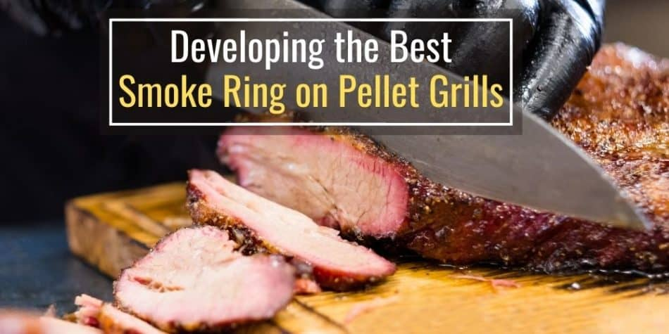 Developing the Best Smoke Ring on Pellet Grills