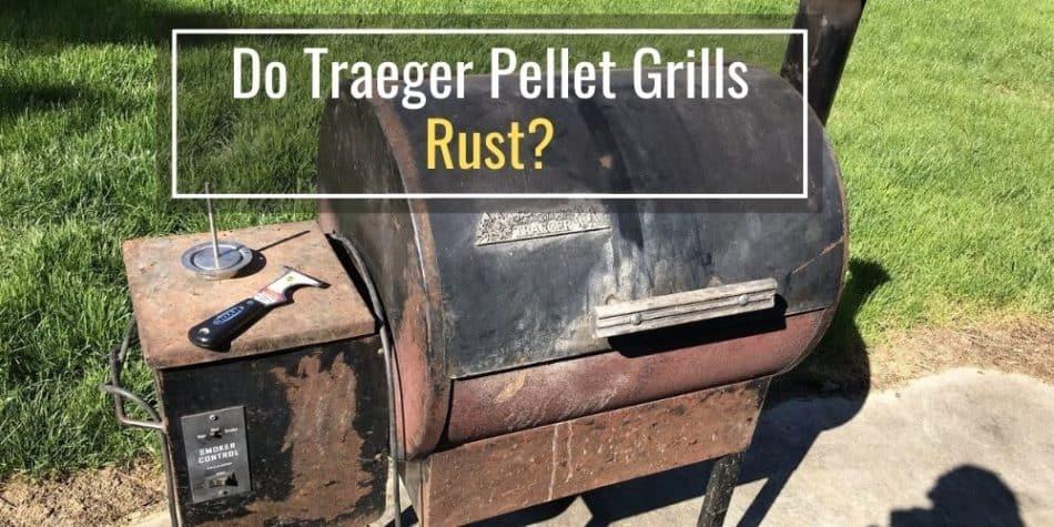 Do Traeger Pellet Grills Rust