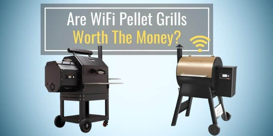 Are WiFi Pellet Grills Worth The Money?