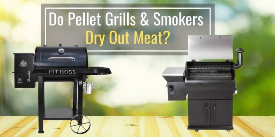 Do Pellet Grills and Smokers Dry Out Meat? (Explained)
