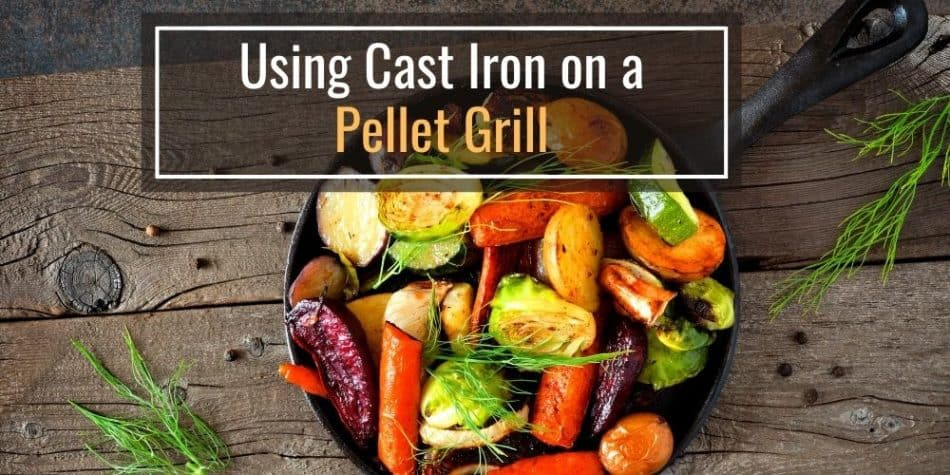 Using Cast Iron on a Pellet Grill (It's Possible)