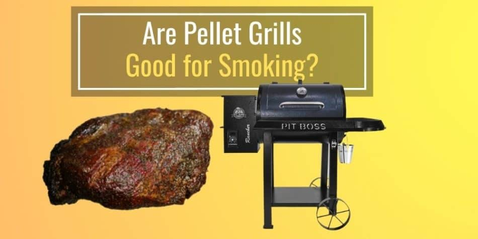 Are Pellet Grills Good for Smoking